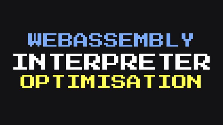 Cover image for WebAssembly interpreter optimisation: part 1