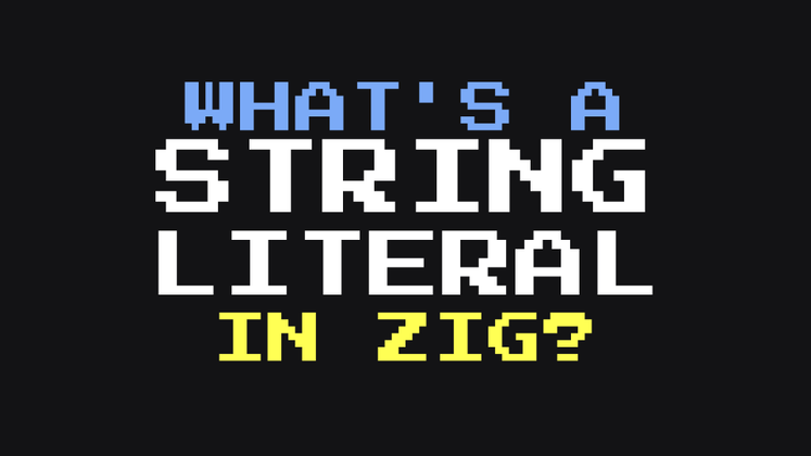 Cover image for What's a String Literal in Zig?