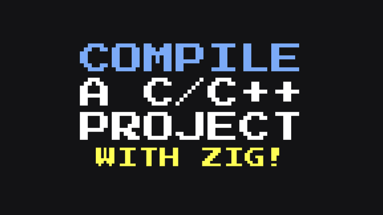 Cover image for Compile a C/C++ Project with Zig