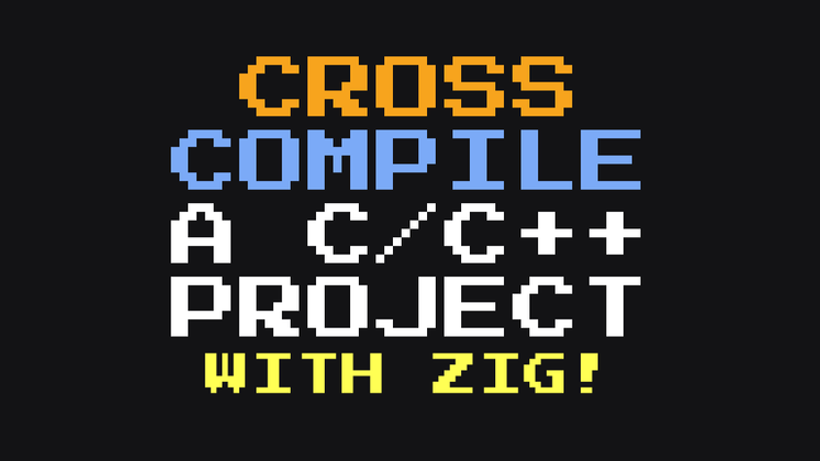 Cover image for Cross-compile a C/C++ Project with Zig