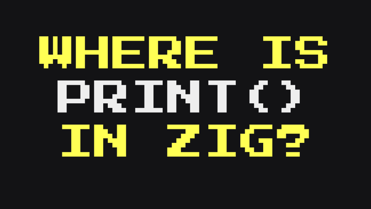 Cover image for Where is print() in Zig?