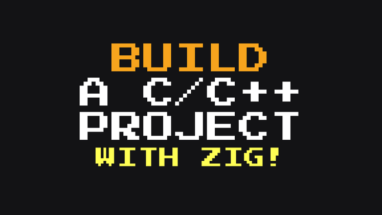 Cover image for Make Zig Your C/C++ Build System