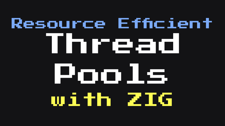 Cover image for Resource efficient Thread Pools with Zig