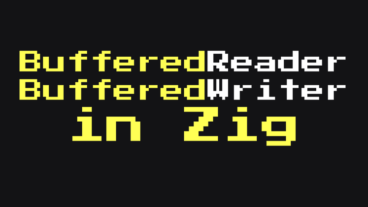 Cover image for How to Add Buffering to a Reader / Writer in Zig